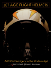 Jet Age Flight Helmets: Aviation Headgear in the Modern Age Cover Image