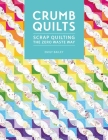 Crumb Quilts: Scrap Quilting the Zero Waste Way Cover Image
