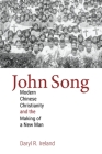 John Song: Modern Chinese Christianity and the Making of a New Man (Studies in World Christianity) Cover Image