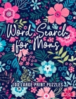 Word Search for Moms: 100 Word Search Puzzles for Adults Large Print Fun & Relaxing Brain Exercises for Moms Cover Image