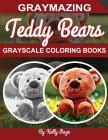 Graymazing Teddy Bears Grayscale Coloring Book: (Photo Coloring Books) (Grayscale Coloring Books) (Teddy Bear Coloring Book) (Grayscale Animals) (Gray Cover Image