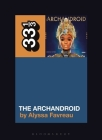 Janelle Monáe's the Archandroid (33 1/3) Cover Image