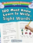 My 100 Must Know Learn to Write Sight Words Kindergarten Workbook Ages 3-5: Top 100 High-Frequency Words for Preschoolers and Kindergarteners Cover Image