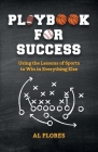 Playbook for Success:  Using the Lessons of Sports to Win in Everything Else Cover Image