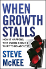 When Growth Stalls: How It Happens, Why You're Stuck, and What to Do about It Cover Image