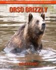 Orso grizzly: Immagini incredibili e fatti divertenti per i bambini Cover Image