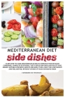 Mediterranean diet side dishes: Delicious, tasty and quick recipes, that will amaze with their semplicity, teaching you the best of indian cusine! Cover Image