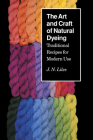 The Art and Craft of Natural Dyeing: Traditional Recipes for Modern Use Cover Image