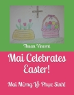 Mai Celebrates Easter!: Mai Mừng Lễ Phục Sinh! Cover Image