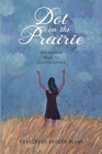 Dot on the Prairie: Wandering Back to Saskatchewan Cover Image
