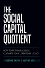 The Social Capital Quotient: How To Retain Leaders and Cultivate Your Leadership Legacy Cover Image