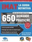 La guida IMAT defintiva: 650 domande pratiche, con soluzioni dettagliate, tecniche di risparmio di tempo e strategie per incrementare il tuo pu Cover Image