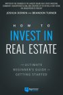 How to Invest in Real Estate: The Ultimate Beginner's Guide to Getting Started Cover Image