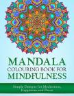 Mandala Colouring Book for Mindfulness: Simple Designs for Meditation, Happiness and Peace (UK Edition) Cover Image