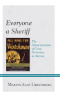 Everyone a Sheriff: The Democratization of Crime Prevention in America Cover Image
