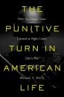 The Punitive Turn in American Life: How the United States Learned to Fight Crime Like a War Cover Image