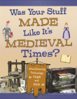 Was Your Stuff Made Like It's Medieval Times?: Manufacturing Technology Then and Now Cover Image