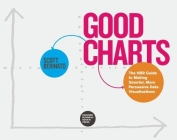 Good Charts: The HBR Guide to Making Smarter, More Persuasive Data Visualizations Cover Image