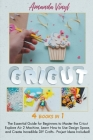 Cricut: 4 Books in 1: The Essential Guide for Beginners to Master the Cricut Explore Air 2 Machine, Learn How to Use Design Sp Cover Image