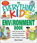 The Everything Kids' Environment Book: Learn how you can help the environment-by getting involved at school, at home, or at play (Everything® Kids) Cover Image