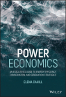 Power Economics: An Executive's Guide to Energy Efficiency, Conservation, and Generation Strategies Cover Image