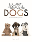 Edward's Menagerie: Dogs, 3: 50 Canine Crochet Patterns Cover Image