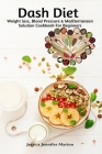 Dash Diet Weight loss, Blood Pressure & Mediterranean Solution Cookbook For Beginners Cover Image