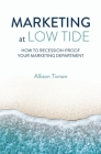 Marketing at Low Tide: How to Recession-Proof Your Marketing Department Cover Image