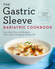 The Gastric Sleeve Bariatric Cookbook: Easy Meal Plans and Recipes to Eat Well & Keep the Weight Off Cover Image