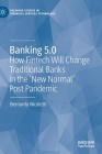 Banking 5.0: How Fintech Will Change Traditional Banks in the 'New Normal' Post Pandemic (Palgrave Studies in Financial Services Technology) Cover Image