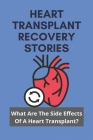 Heart Transplant Recovery Stories: What Are The Side Effects Of A Heart Transplant?: Heart Transplant Rejection Cover Image