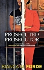 Prosecuted Prosecutor: A Memoir & Blueprint for Prosecutor-led Criminal Justice Reform Cover Image