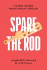 Spare the Rod: Punishment and the Moral Community of Schools (History and Philosophy of Education Series) Cover Image