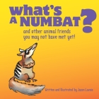 What's A Numbat?: And Other Animal Friends You May Not Have Met Yet! Cover Image