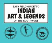 Easy Field Guide to Indian Arts and Legends of the Southwest Cover Image