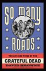 So Many Roads: The Life and Times of the Grateful Dead Cover Image