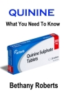 Quinine. What You Need To Know: A Guide To Treatments And Safe Usage Cover Image