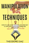 Manipulation Techniques: How to Use Dark Psychology and NLP to Influence People's Mind and Behaviour Cover Image