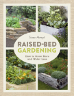 Raised-Bed Gardening: How to Grow More in Less Space Cover Image