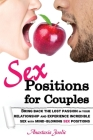 Sex Positions for Couple: Bring Back the Lost Passion In Your Relationship and Experience Incredible Sex With Mind-Blowing Sex Positions Cover Image