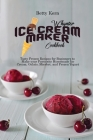 Whynter Ice Cream Maker Cookbook: Tasty Frozen Recipes for Beginners to Make your Favourite Homemade Ice Cream, Gelato, Sherbet, and Frozen Yogurt Cover Image