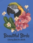 Beautiful Birds Coloring Book for Adults: Birds & Flowers Relaxing antistress and to improve your pencil grip Cover Image