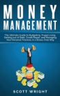 Money Management: The Ultimate Guide to Budgeting, Frugal Living, Getting out of Debt, Credit Repair, and Managing Your Personal Finance Cover Image