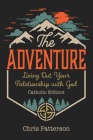 The Adventure: Living Out Your Relationship with God (Catholic Edition Cover Image