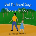 Dad, My Friend Says There is No God: Psalms 14:1 Cover Image