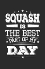 Squash Is The Best Part Of My Day: Funny Cool Squash Journal - Notebook - Workbook - Diary - Planner-6x9 - 120 Quad Paper Pages - Cute Gift For Squash Cover Image