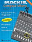MacKie Compact Mixers: Basic Operations, Mixing Tips, Creative Applications Cover Image