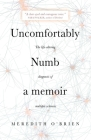 Uncomfortably Numb: a memoir about the life-altering diagnosis of multiple sclerosis Cover Image