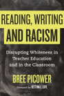 Reading, Writing, and Racism: Disrupting Whiteness in Teacher Education and in the Classroom Cover Image