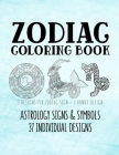 Zodiac Coloring Book: Astrology Signs And Symbols 37 Individual Designs 8.5 x 11 Large Coloring Book Anti-Stress Relaxation Art Therapy For Cover Image